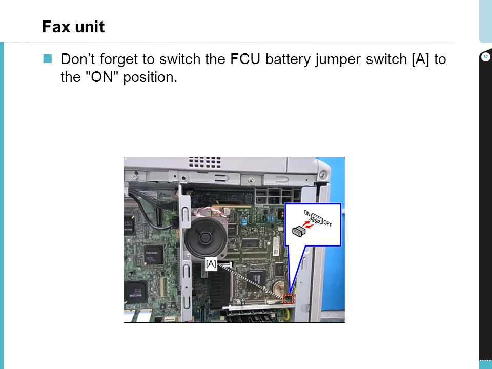 Fax unit Don't forget to switch the FCU battery jumper switch [A] to the ON position.
